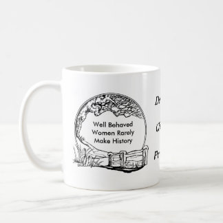 Well Behaved Women Often Make History! Classic White Coffee Mug