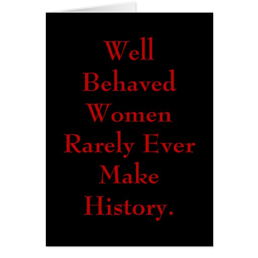 Well Behaved Women Rarely Ever Make History. Cards