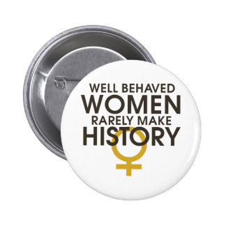 Well behaved women rarely make history 2 inch round button
