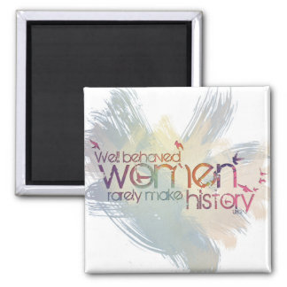 Well behaved women rarely make history 2 inch square magnet