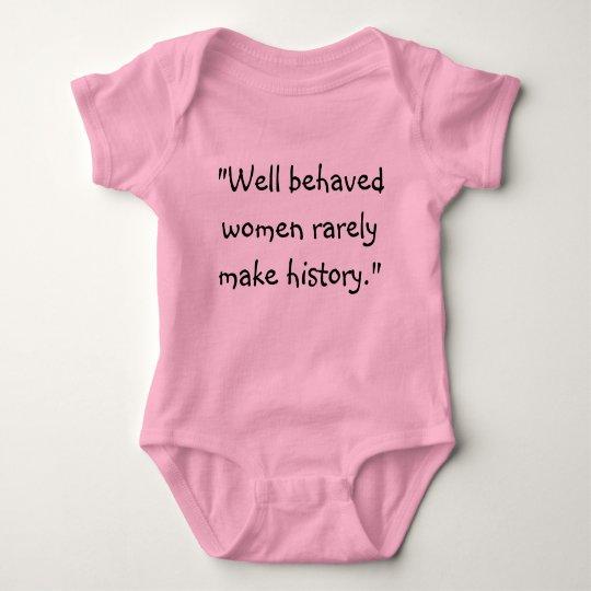 """Well behaved women rarely make history."" Baby Bodysuit"