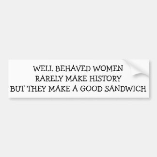 Well Behaved Women Rarely Make History, but... Bumper Sticker