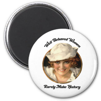 Well Behaved Women Rarely Make History Button 2 Inch Round Magnet