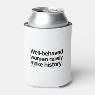 Well behaved women rarely make history can cooler