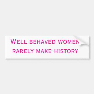 Well behaved women rarely make history car bumper sticker