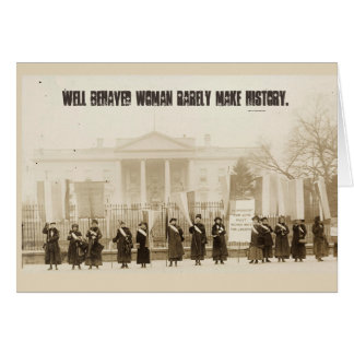 Well behaved women rarely make history... card