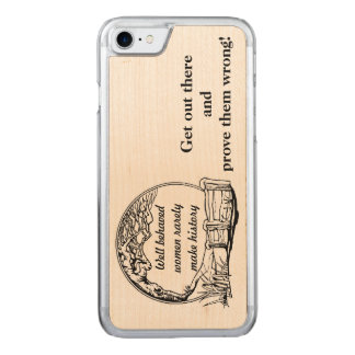"""Well Behaved Women Rarely Make History"" Challenge Carved iPhone 7 Case"