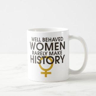 Well behaved women rarely make history classic white coffee mug
