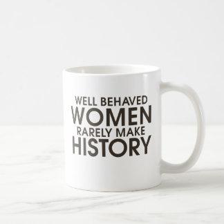 Well behaved women rarely make history coffee mugs