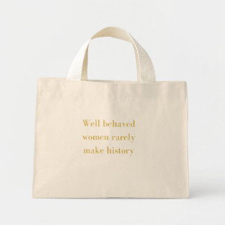 Well behaved women rarely make history mini tote bag