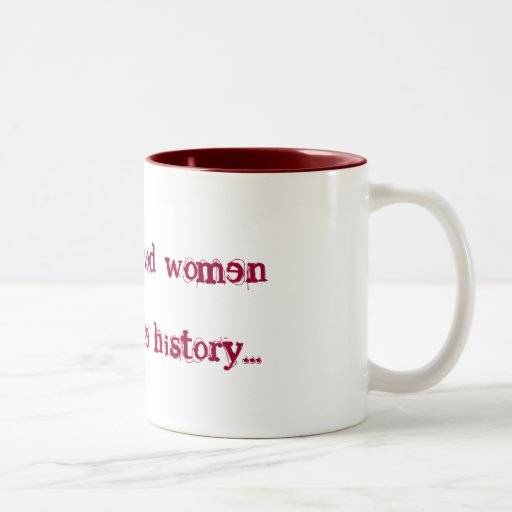 Well behaved women rarely make history... Two-Tone coffee mug