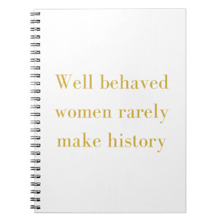 Well behaved women rarely make history notebook