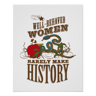 Well Behaved Women Rarely Make History Print