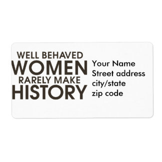 Well behaved women rarely make history shipping label