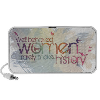 Well behaved women rarely make history speaker