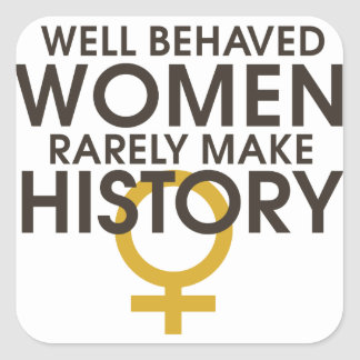 Well behaved women rarely make history square sticker