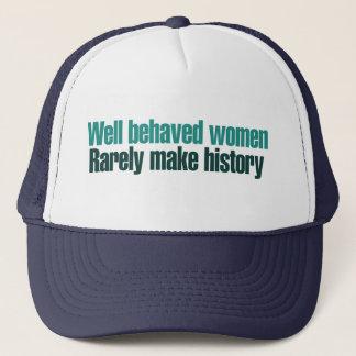 Well behaved women rarely make history trucker hat