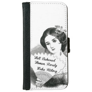 well behaved women rarely make history wallet phone case for iPhone 6/6s