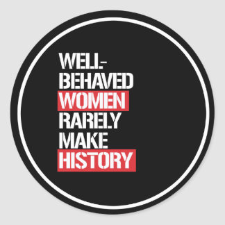 Well-Behaved Women Rarely Make History --  white - Classic Round Sticker