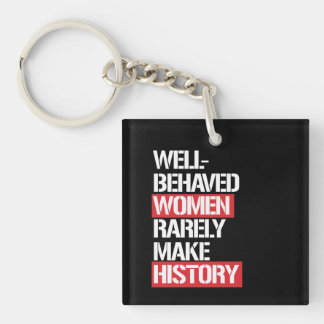 Well-Behaved Women Rarely Make History --  white - Keychain