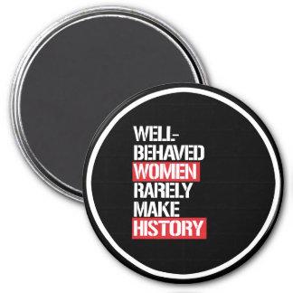 Well-Behaved Women Rarely Make History --  white - Magnet