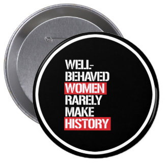 Well-Behaved Women Rarely Make History --  white - Pinback Button
