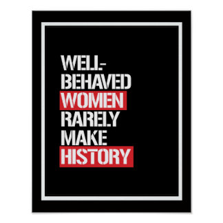Well-Behaved Women Rarely Make History --  white - Poster