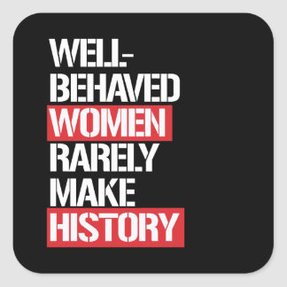Well-Behaved Women Rarely Make History --  white - Square Sticker