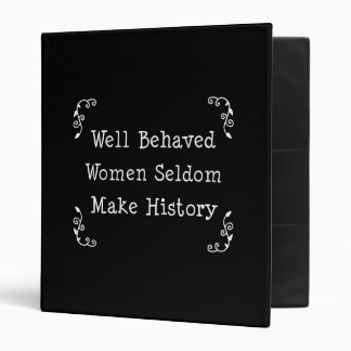 Well Behaved Women Seldom Make History 3 Ring Binder