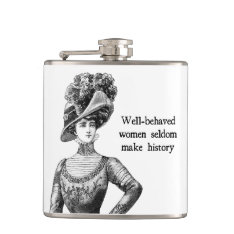 Well-behaved Women Seldom Make History Flask at Zazzle