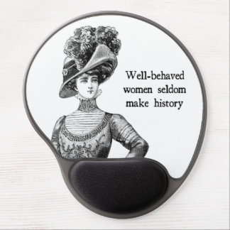 Well-Behaved Women Seldom Make History Gel Mouse Pad