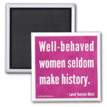 Well-behaved women seldom make history 2 inch square magnet