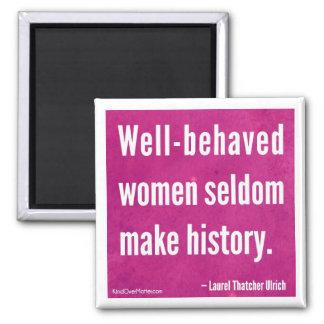 Well-behaved women seldom make history refrigerator magnet