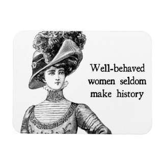 Well-Behaved Women Seldom Make History Magnet