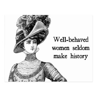 Well-Behaved Women Seldom Make History Postcard