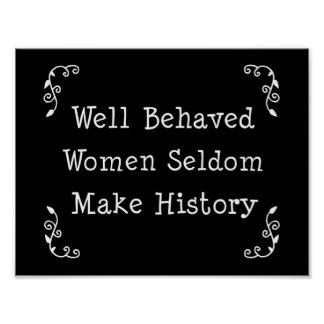 Well Behaved Women Seldom Make History Poster