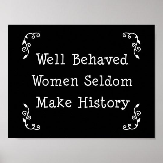Well Behaved Women Seldom Make History Poster