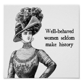 Well-Behaved Women Seldom Make History Poster
