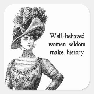 Well-Behaved Women Seldom Make History Square Sticker