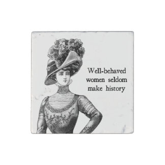 Well-Behaved Women Seldom Make History Stone Magnet