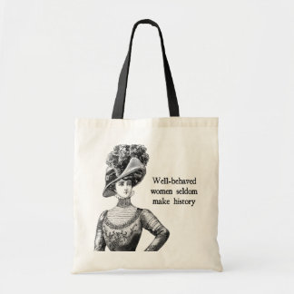 Well-Behaved Women Seldom Make History Tote Bag Canvas Bag