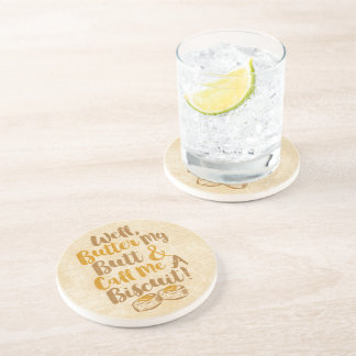 Well Butter My Butt And Call Me A Biscuit Drink Coaster