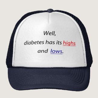 Well, diabetes has its highs and lows. trucker hat