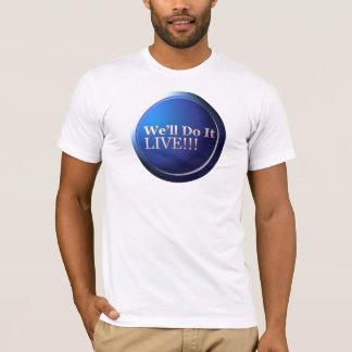 We'll Do It Live T-Shirt