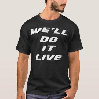 We'll Do It LIVE! T-Shirt