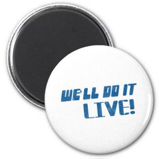 We'll do it live t shirt fridge magnet