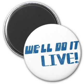 We'll do it live t shirt magnet
