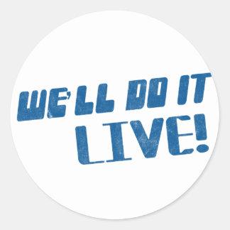 We'll do it live t shirt round sticker