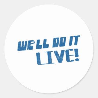 We'll do it live t shirt classic round sticker