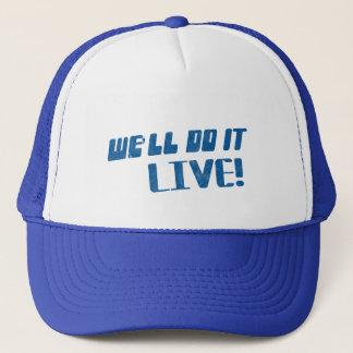We'll do it live t shirt trucker hat